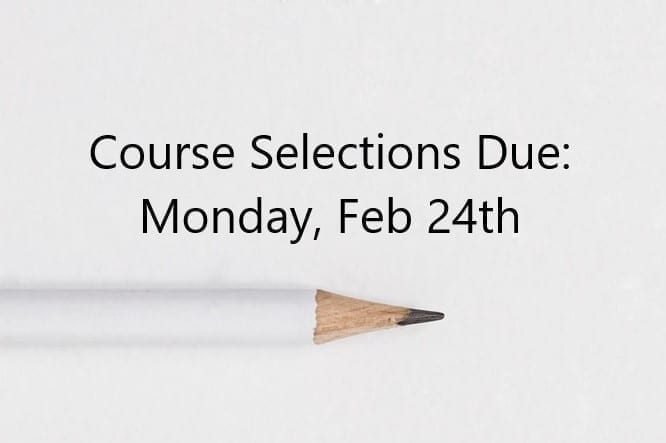 Course Selections Due: Monday, February 24th